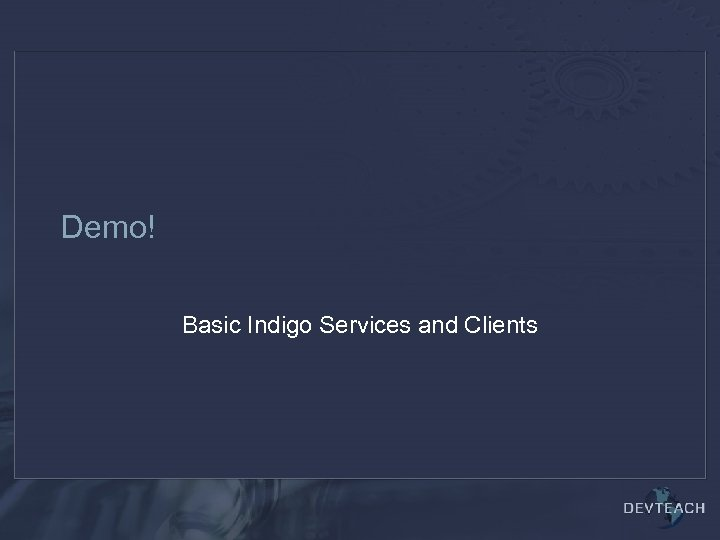 Demo! Basic Indigo Services and Clients