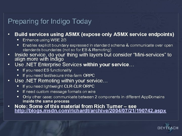 Preparing for Indigo Today • Build services using ASMX (expose only ASMX service endpoints)