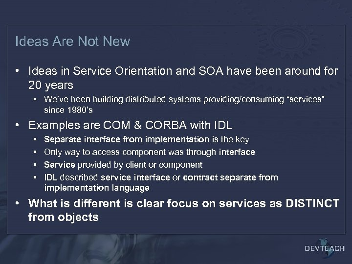 Ideas Are Not New • Ideas in Service Orientation and SOA have been around