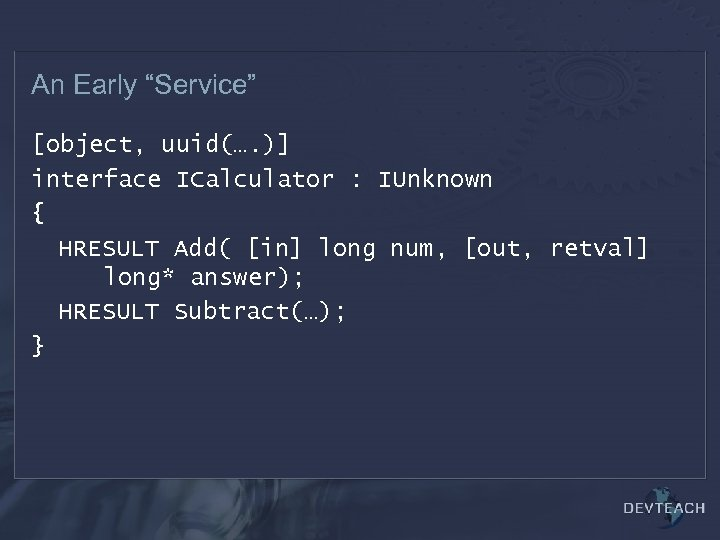 """An Early """"Service"""" [object, uuid(…. )] interface ICalculator : IUnknown { HRESULT Add( [in]"""