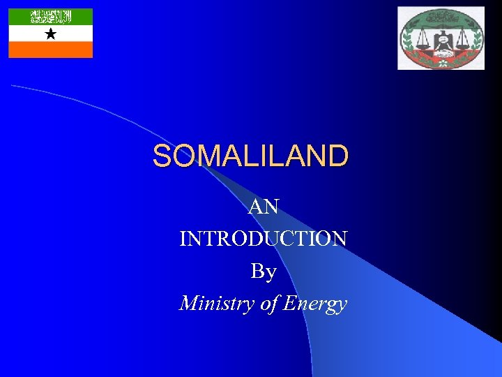 SOMALILAND AN INTRODUCTION By Ministry of Energy