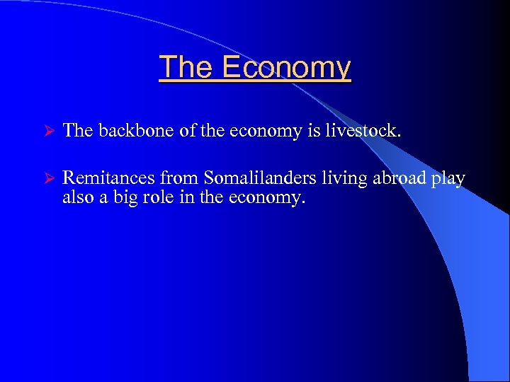 The Economy Ø The backbone of the economy is livestock. Ø Remitances from Somalilanders