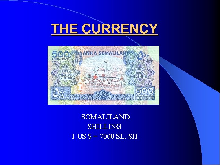 THE CURRENCY SOMALILAND SHILLING 1 US $ = 7000 SL. SH