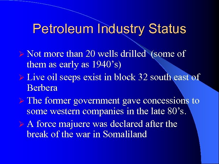 Petroleum Industry Status Ø Not more than 20 wells drilled (some of them as