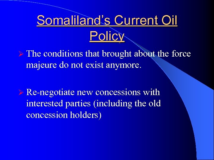 Somaliland's Current Oil Policy Ø The conditions that brought about the force majeure do
