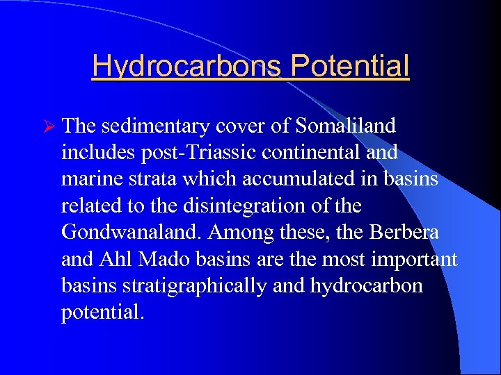 Hydrocarbons Potential Ø The sedimentary cover of Somaliland includes post-Triassic continental and marine strata