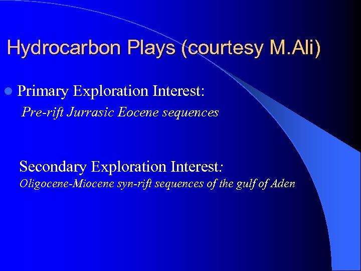 Hydrocarbon Plays (courtesy M. Ali) l Primary Exploration Interest: Pre-rift Jurrasic Eocene sequences Secondary