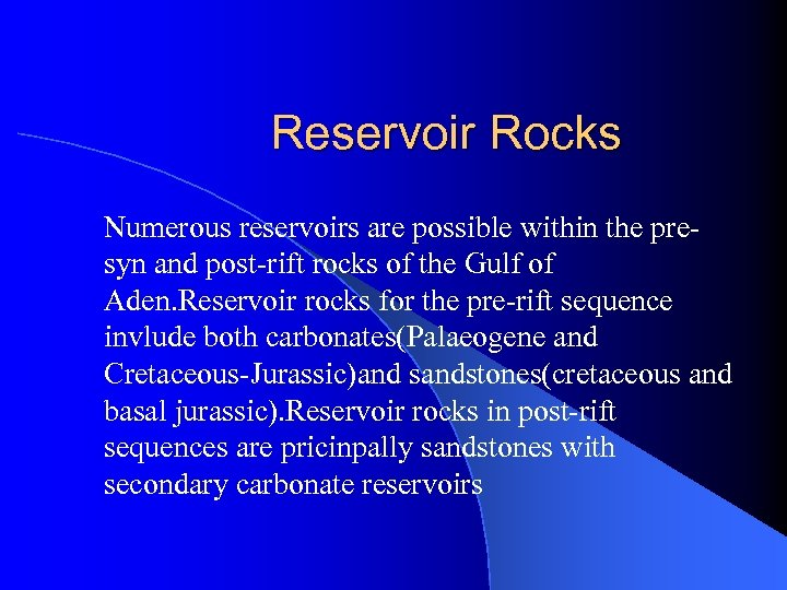Reservoir Rocks Numerous reservoirs are possible within the presyn and post-rift rocks of the