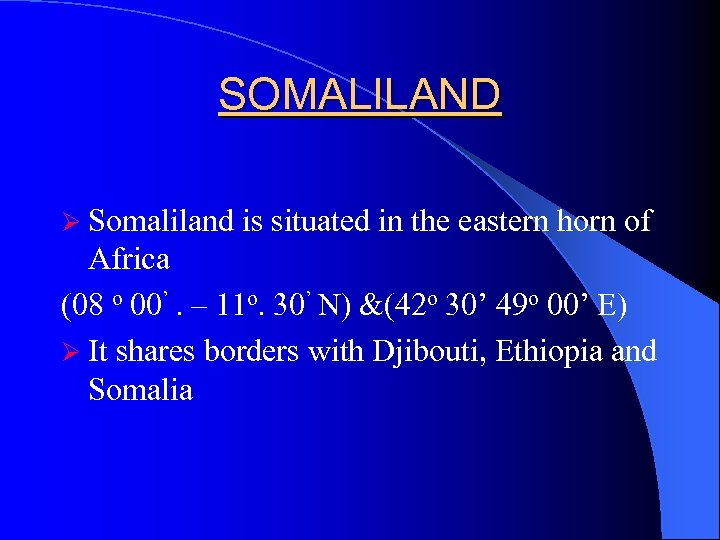 SOMALILAND Ø Somaliland is situated in the eastern horn of Africa (08 o 00'.
