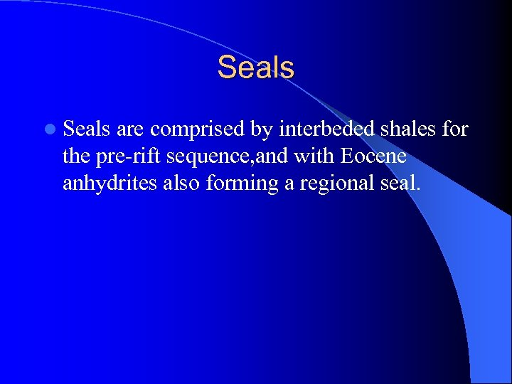 Seals l Seals are comprised by interbeded shales for the pre-rift sequence, and with