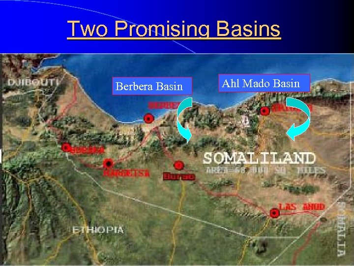 Two Promising Basins Berbera Basin Ahl Mado Basin