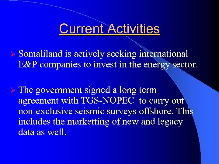 Current Activities Ø Somaliland is actively seeking international E&P companies to invest in the