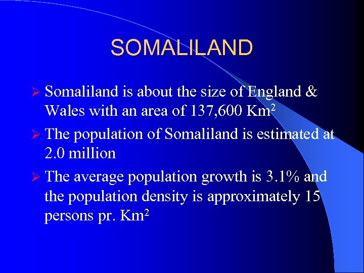 SOMALILAND Ø Somaliland is about the size of England & Wales with an area