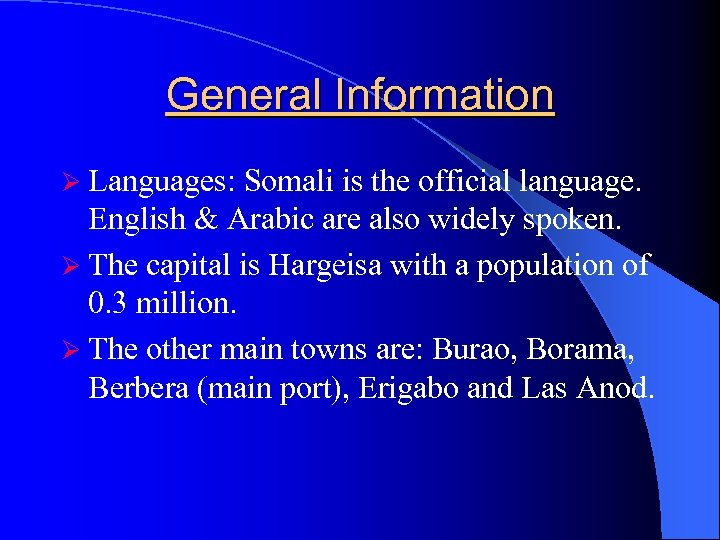 General Information Ø Languages: Somali is the official language. English & Arabic are also