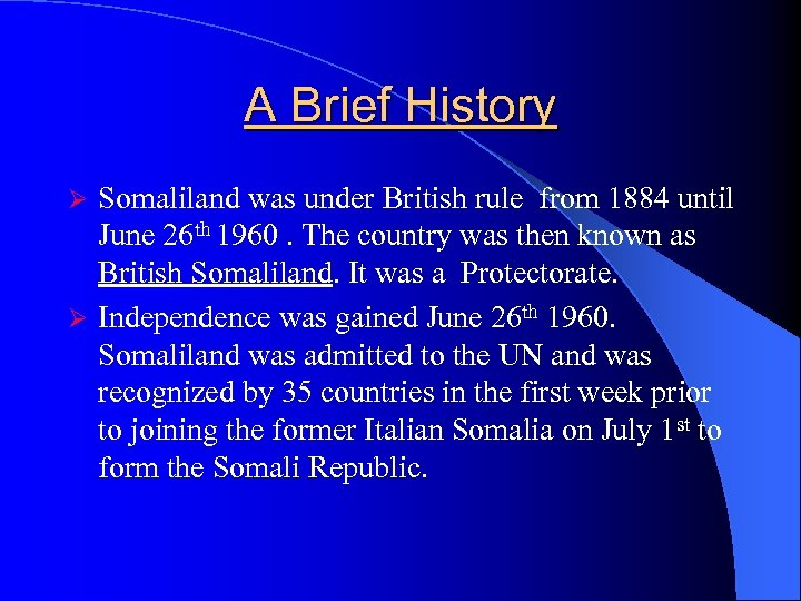 A Brief History Somaliland was under British rule from 1884 until June 26 th