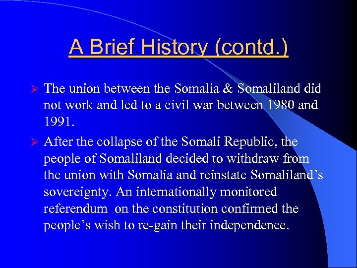 A Brief History (contd. ) The union between the Somalia & Somaliland did not