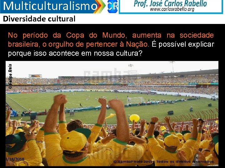 Multiculturalismo Diversidade cultural No período da Copa do Mundo, aumenta na sociedade brasileira, o