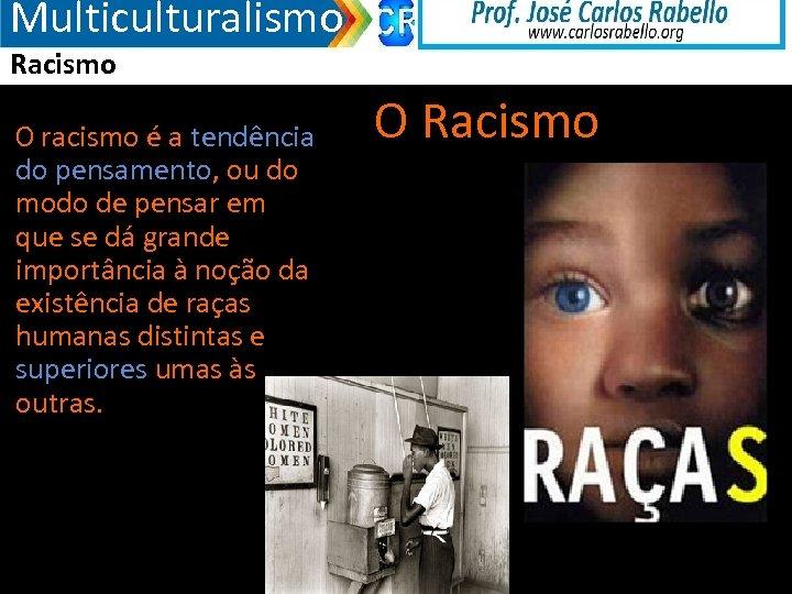 Multiculturalismo Racismo O racismo é a tendência do pensamento, ou do modo de pensar
