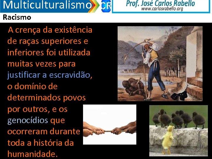 Multiculturalismo Racismo A crença da existência de raças superiores e inferiores foi utilizada muitas