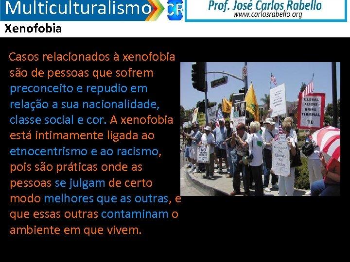 Multiculturalismo Xenofobia Casos relacionados à xenofobia são de pessoas que sofrem preconceito e repudio