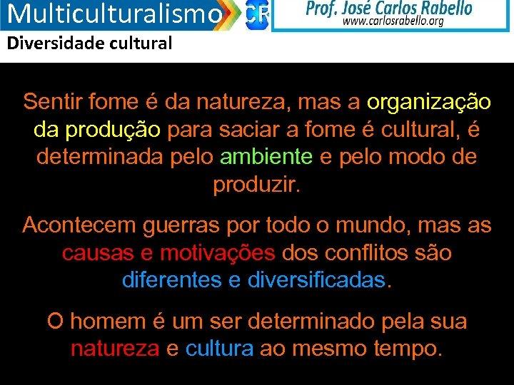 Multiculturalismo Diversidade cultural Sentir fome é da natureza, mas a organização da produção para