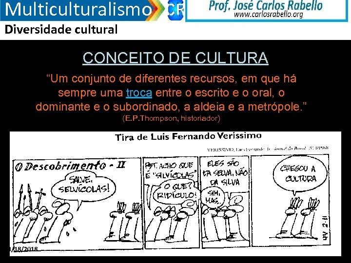 """Multiculturalismo Diversidade cultural CONCEITO DE CULTURA """"Um conjunto de diferentes recursos, em que há"""