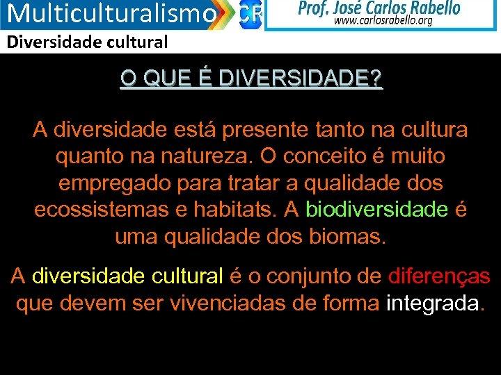 Multiculturalismo Diversidade cultural O QUE É DIVERSIDADE? A diversidade está presente tanto na cultura