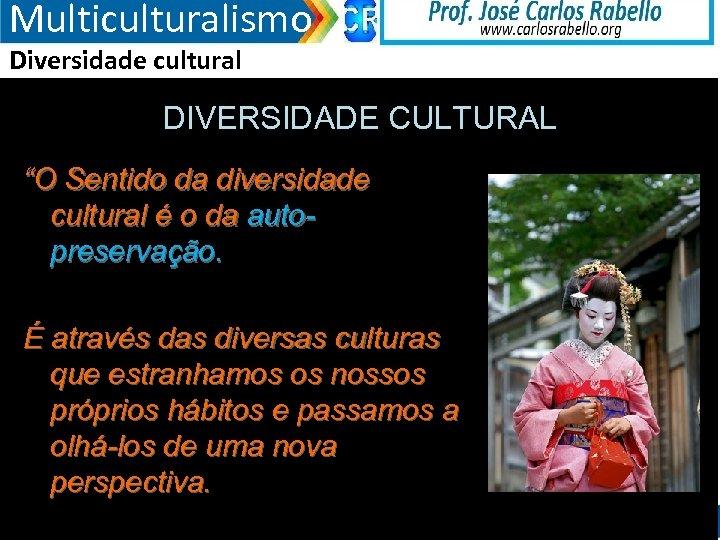 """Multiculturalismo Diversidade cultural DIVERSIDADE CULTURAL """"O Sentido da diversidade cultural é o da autopreservação."""