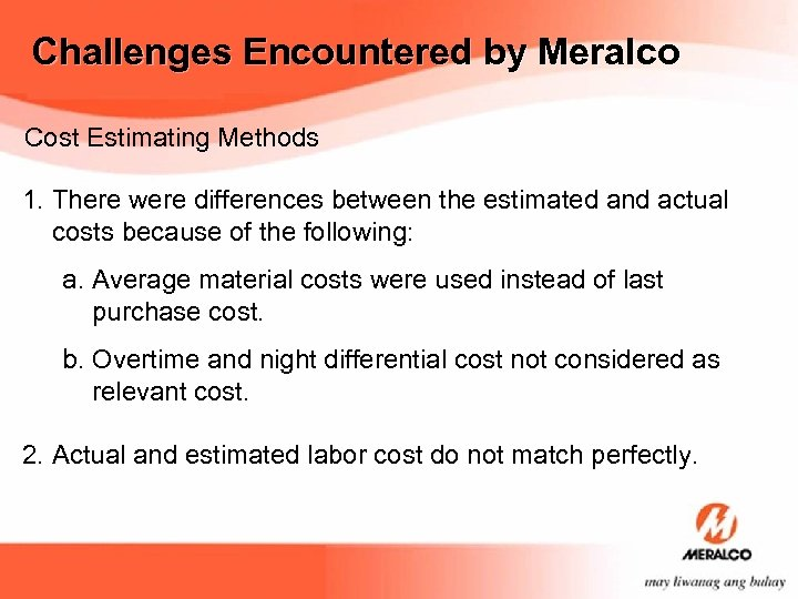 Challenges Encountered by Meralco Cost Estimating Methods 1. There were differences between the estimated