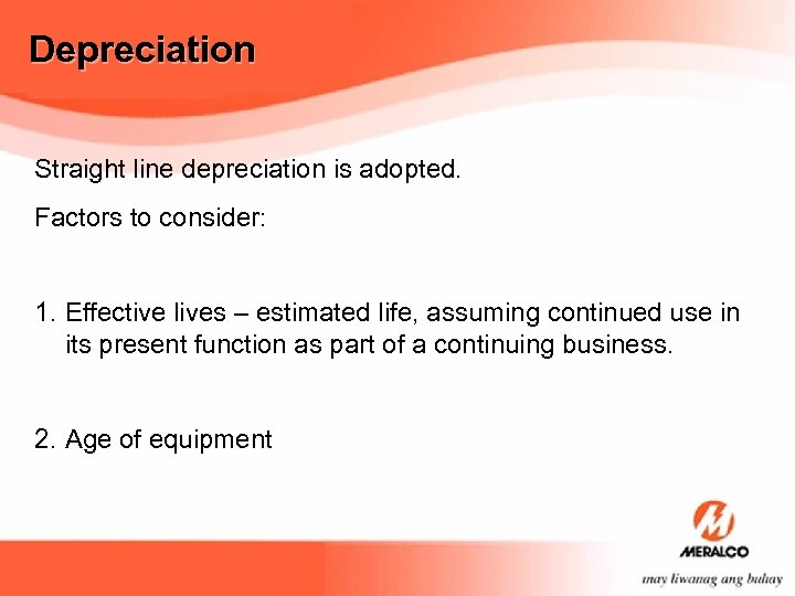 Depreciation Straight line depreciation is adopted. Factors to consider: 1. Effective lives – estimated