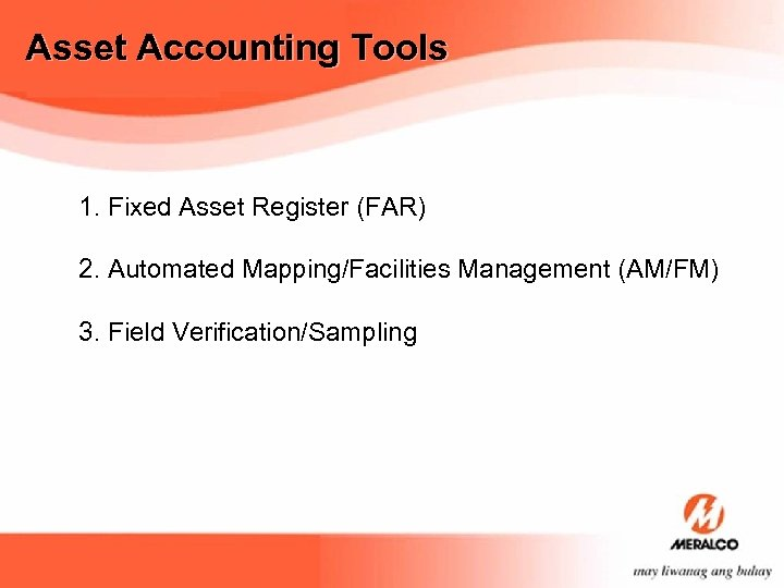 Asset Accounting Tools 1. Fixed Asset Register (FAR) 2. Automated Mapping/Facilities Management (AM/FM) 3.