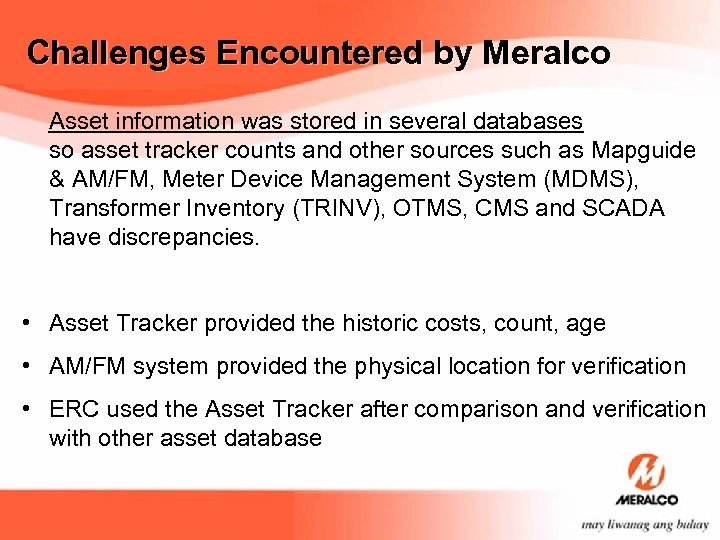 Challenges Encountered by Meralco Asset information was stored in several databases so asset tracker