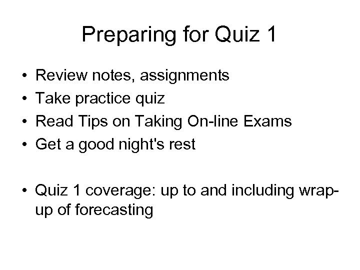 Preparing for Quiz 1 • • Review notes, assignments Take practice quiz Read Tips