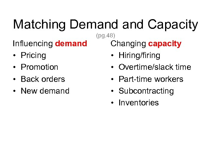 Matching Demand Capacity (pg. 48) Influencing demand • Pricing • Promotion • Back orders