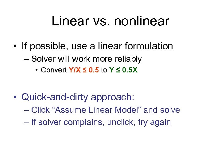 Linear vs. nonlinear • If possible, use a linear formulation – Solver will work
