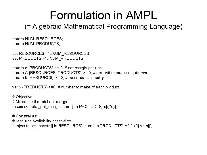 Formulation in AMPL (= Algebraic Mathematical Programming Language) param NUM_RESOURCES; param NUM_PRODUCTS; set RESOURCES: