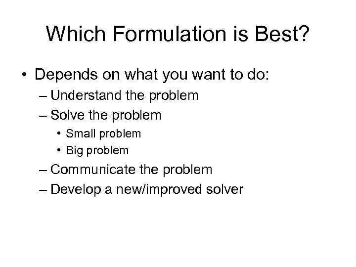 Which Formulation is Best? • Depends on what you want to do: – Understand