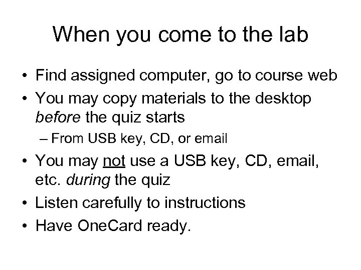 When you come to the lab • Find assigned computer, go to course web