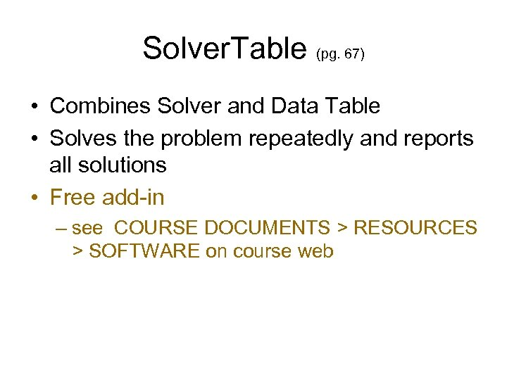 Solver. Table (pg. 67) • Combines Solver and Data Table • Solves the problem