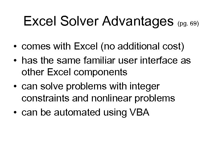 Excel Solver Advantages (pg. 69) • comes with Excel (no additional cost) • has