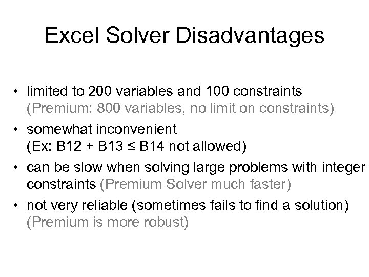 Excel Solver Disadvantages • limited to 200 variables and 100 constraints (Premium: 800 variables,
