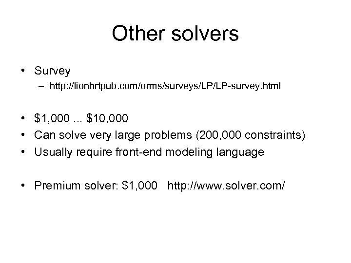 Other solvers • Survey – http: //lionhrtpub. com/orms/surveys/LP/LP-survey. html • $1, 000. . .