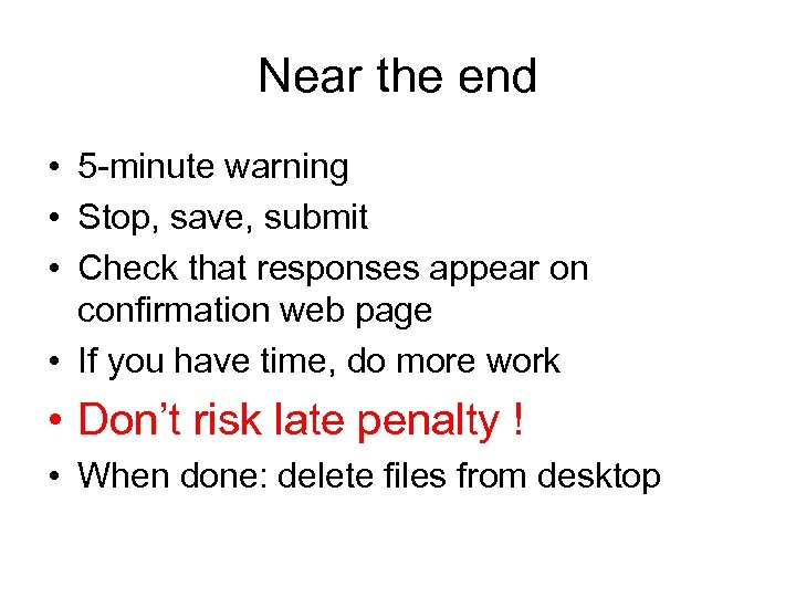 Near the end • 5 -minute warning • Stop, save, submit • Check that