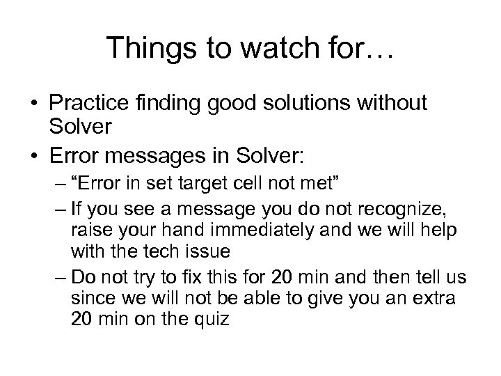 Things to watch for… • Practice finding good solutions without Solver • Error messages