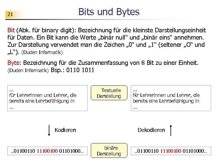 Bits und Bytes 21 Bit (Abk. für binary digit): Bezeichnung für die kleinste Darstellungseinheit