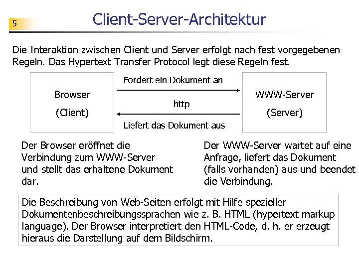 Client-Server-Architektur 5 Die Interaktion zwischen Client und Server erfolgt nach fest vorgegebenen Regeln. Das