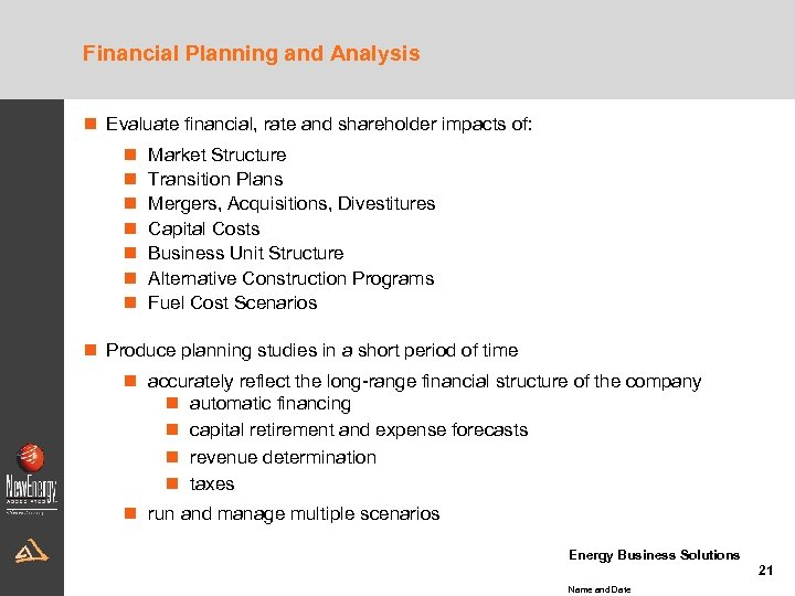Financial Planning and Analysis n Evaluate financial, rate and shareholder impacts of: n n