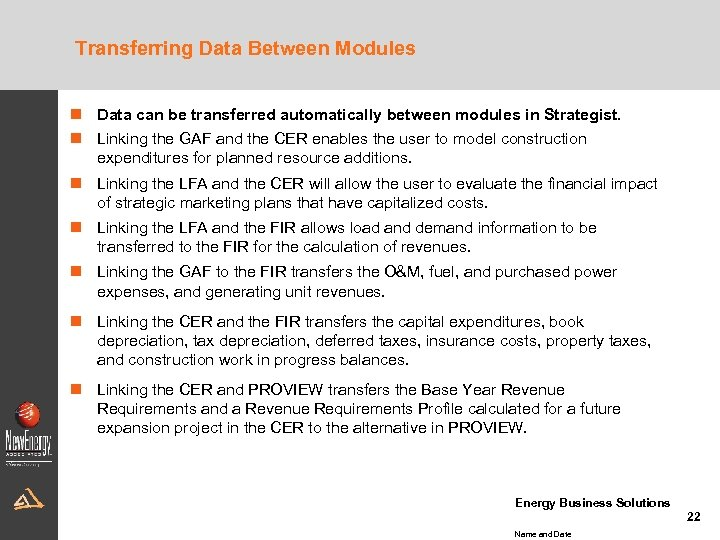 Transferring Data Between Modules n Data can be transferred automatically between modules in Strategist.