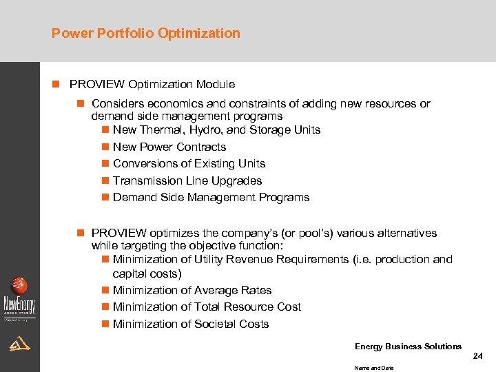 Power Portfolio Optimization n PROVIEW Optimization Module n Considers economics and constraints of adding