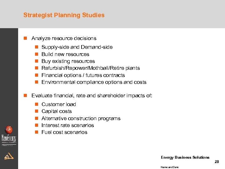 Strategist Planning Studies n Analyze resource decisions n n n Supply-side and Demand-side Build